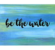 Be The Water Photographic Print