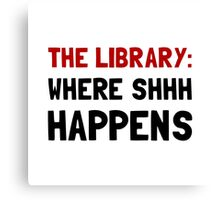 Library Shhh Happens Canvas Print