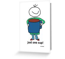just one cup Greeting Card