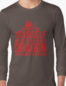 Always Be A Dragon Long Sleeve T-Shirt