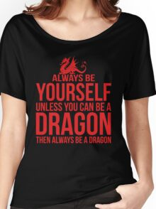 Always Be A Dragon Women's Relaxed Fit T-Shirt