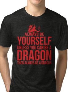 Always Be A Dragon Tri-blend T-Shirt