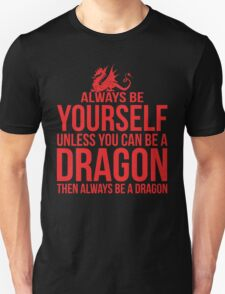 Always Be A Dragon Unisex T-Shirt