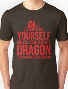 Always Be A Dragon Unisex T-Shirt