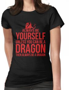 Always Be A Dragon Womens Fitted T-Shirt