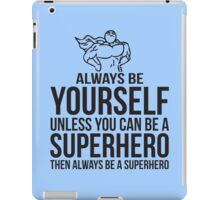 Always Be A Super Hero iPad Case/Skin