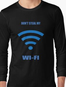 Don't steal my wi-fi Long Sleeve T-Shirt