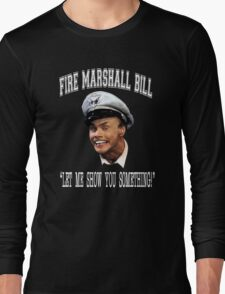 Fire Marshall Bill - Let Me Show You Something Long Sleeve T-Shirt