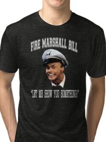 Fire Marshall Bill - Let Me Show You Something Tri-blend T-Shirt
