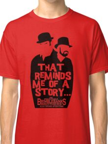 """Brimblebanks Brothers """"That Reminds Me of A Story..."""" Classic T-Shirt"""