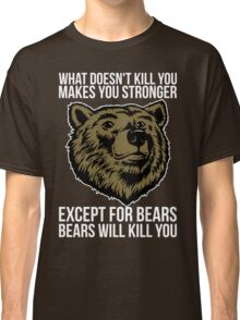 Bears Will Kill You Classic T-Shirt