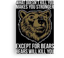 Bears Will Kill You Canvas Print