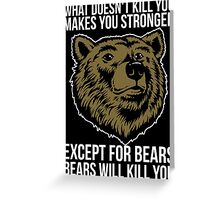 Bears Will Kill You Greeting Card
