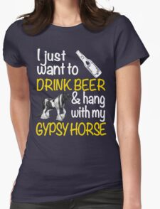 I just want to drink wine & hang with my Gypsy horse Womens Fitted T-Shirt