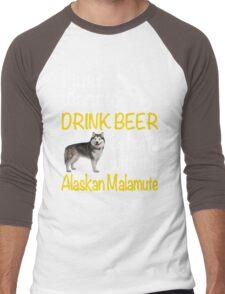I just want to drink beer & hang with my Alaskan malamute Men's Baseball ¾ T-Shirt