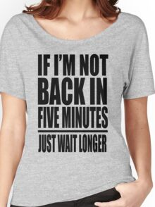 Ace Ventura - If I'm Not Back In Five Minutes Just Wait Longer Women's Relaxed Fit T-Shirt