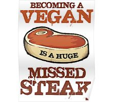 Becoming A Vegan Is A Huge Missed Steak Poster