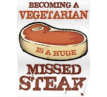 Becoming A Vegetarian Is A Huge Missed Steak Poster