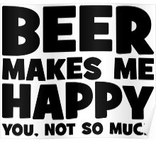 Beer Makes Me Happy. You, Not So Much. Poster