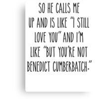 But you're not Benedict Cumberbatch - Light Version Canvas Print