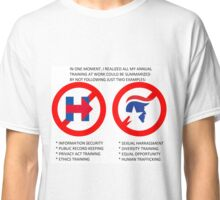 NOT like CLINTON or TRUMP! Ace your Annual Training at Work! Classic T-Shirt
