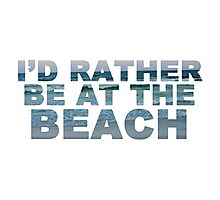 I'd Rather Be At The Beach II Photographic Print