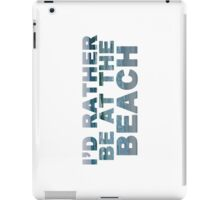 I'd Rather Be At The Beach II iPad Case/Skin