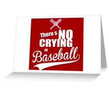 There's No Crying in Baseball Greeting Card