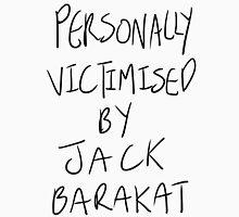 Personally Victimised By Jack Barakat Unisex T-Shirt