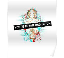 You're disrupting my om Poster