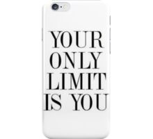 your only limit is you iPhone Case/Skin