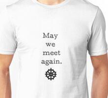May we meet again. Unisex T-Shirt