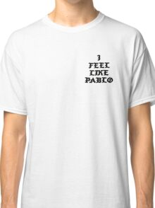 I FEEL LIKE PABLO Classic T-Shirt