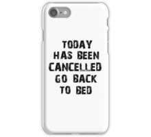 Today has been cancelled go back to bed  iPhone Case/Skin