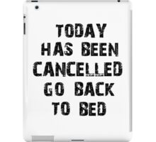 Today has been cancelled go back to bed  iPad Case/Skin