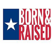 Texan Proud - Born & Raised Photographic Print