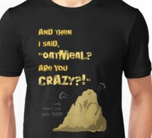 Quotes and quips - Oatmeal? Unisex T-Shirt