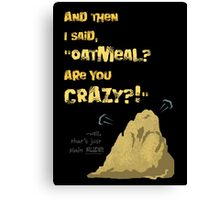 Quotes and quips - Oatmeal? Canvas Print