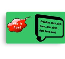 Free Dom! Who is Dom? Canvas Print