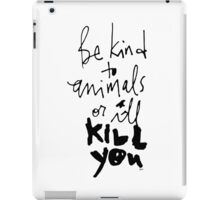 Be Kind to Animals or I'll Kill You iPad Case/Skin