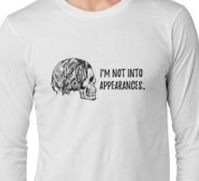 Not Into Appearances Long Sleeve T-Shirt