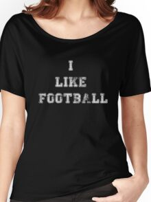 I Like Football Women's Relaxed Fit T-Shirt