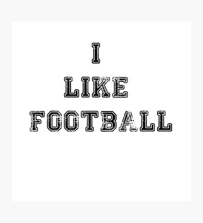 I Like Football Photographic Print