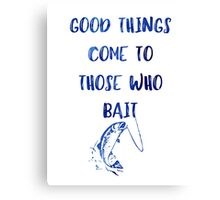 Good Things Come To Those Who Bait Canvas Print