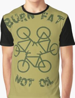 Burn Fat Not Oil - Recycle Graphic T-Shirt