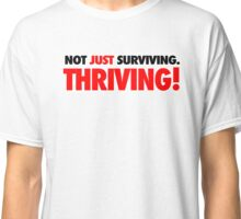 Not just surviving. Thriving! Classic T-Shirt