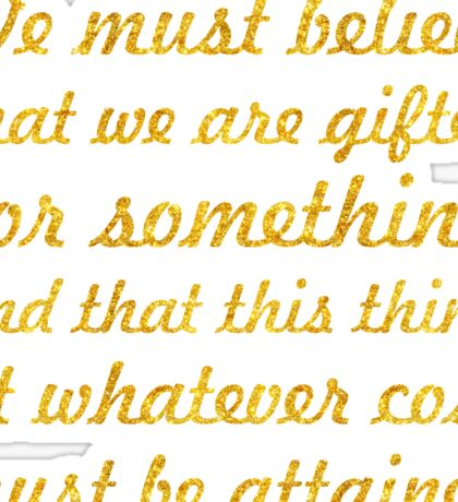 """We must gifted... """"Marie Curie"""" Inspirational Quote Sticker"""