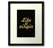 Like a virgin - Inspirational Quote Framed Print