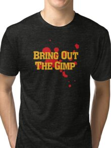 Bring Out The Gimp Tri-blend T-Shirt