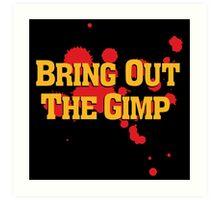 Bring Out The Gimp Art Print